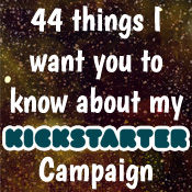 44 things I want you to know about my Kickstarter campaign